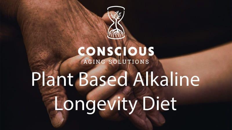 Conscious Aging Solutions Plant Based Alkaline Longevity Diet
