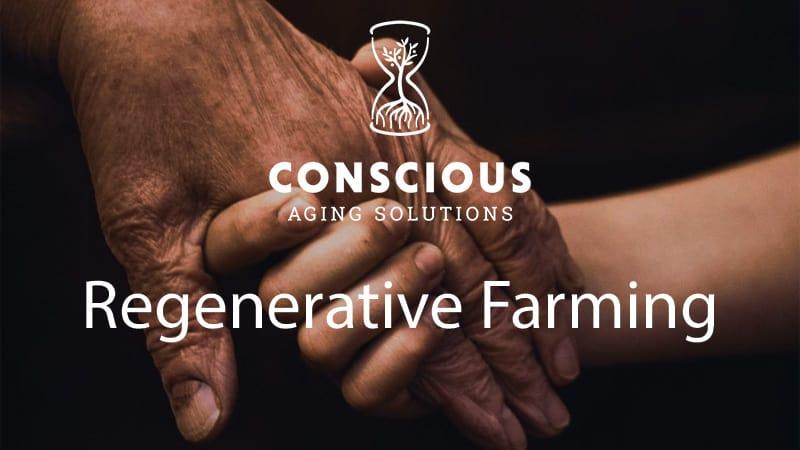 Conscious Aging Solutions Regenerative Farming
